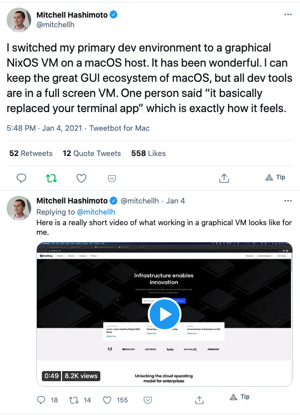 "Mitchel Hashimoto tweet: I switched my primary dev environment to a graphical NixOS VM on a macOS host. It has been wonderful. I can keep the great GUI ecosystem of macOS, but all dev tools are in a full screen VM. One person said ""it basically replaced your terminal app"" which is exactly how it feels."